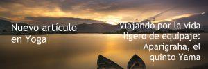 Viajando por la vida ligero de equipaje: Aparigraha, el quinto Yama